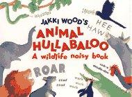 9780689803017: Jakki Wood's Animal Hullabaloo: A Wildlife Noisy Book