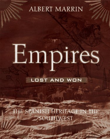 Empires Lost and Won: The Spanish Heritage in the Southwest (0689804148) by Albert Marrin