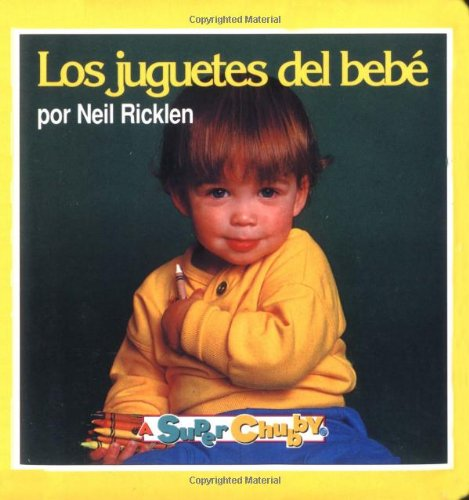 Los juguetes del bebe (super chubby board book)(spanish version originally published as Baby's Toys (0689804393) by Ricklen, Neil; Santacruz, Daniel