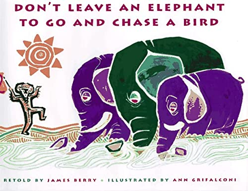 Don't Leave an Elephant to Go and Chase a Bird: James Berry