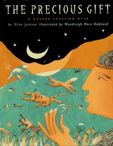 The Precious Gift: A Navaho Creation Myth: Jackson, Ellen