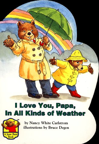 I Love You, Papa, in All Kinds of Weather (Jesse Bear): Nancy White Carlstrom; Illustrator-Bruce ...
