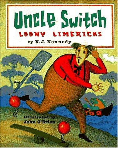 UNCLE SWITCH: LOONY LIMERICKS: KENNEDY, X.J.