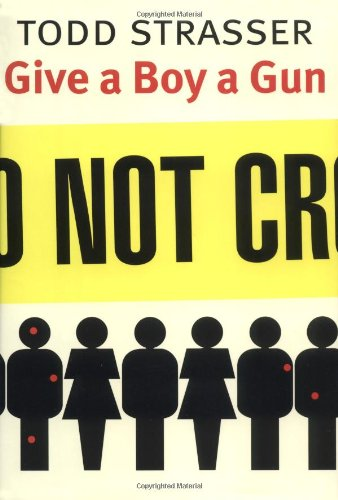 9780689811128: Give a Boy a Gun