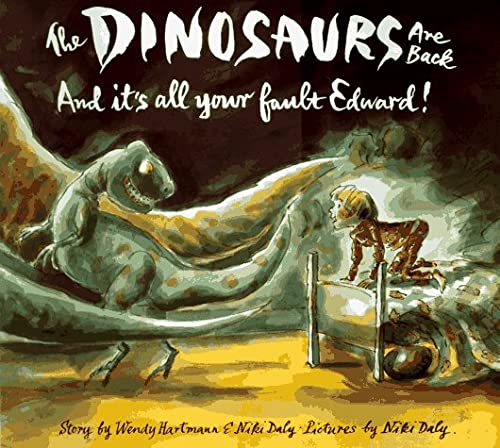Dinosaurs Are Back and It's All Your Fault Edward!: Hartmann, Wendy, Daly, Niki