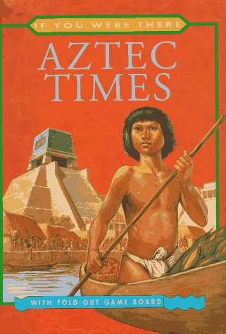 9780689811999: Aztec Times (If You Were There)