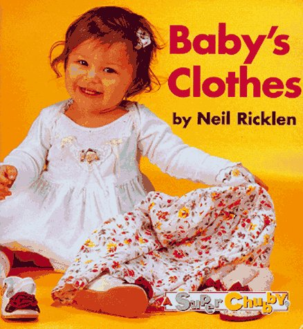 Super Chubby Reissue Babys Clothes (Super Chubbies) (0689812647) by Ricklen, Neil