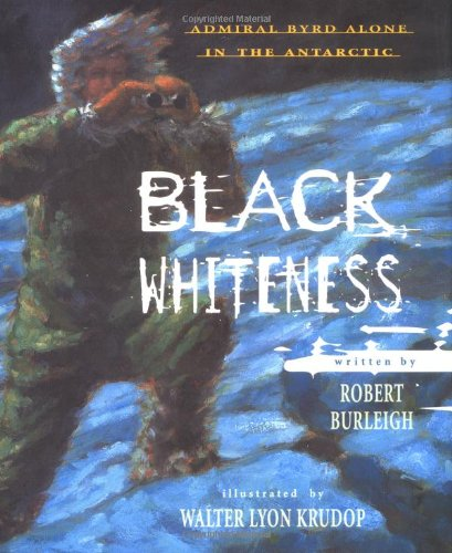 9780689812996: Black Whiteness: Admiral Byrd Alone in the Antarctic