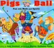 Pigs On The Ball: Fun With Math and Sports (Pigs Will Be Pigs): Amy Axelrod