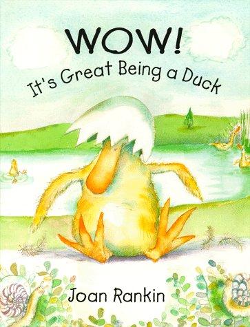 Wow! It's Great Being a Duck: Joan E. Rankin;