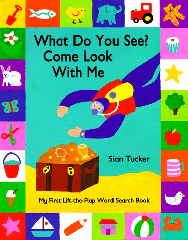 What Do You See? Come Look With Me: My First Lift-the-Flap Word Search Book: Tucker, Sian