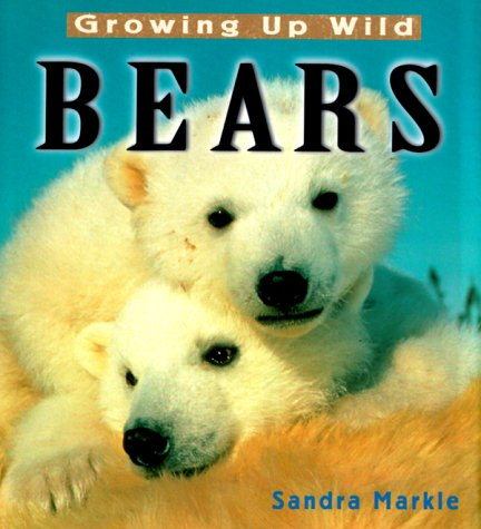 Growing Up Wild: Bears: Markle, Sandra