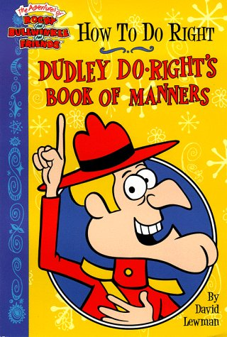 9780689821523: How To Do Right: Dudley Do-Right's Book Of Manners (Rocky & Bullwinkle)