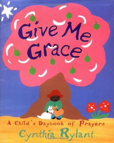 Give Me Grace: A Child's Daybook of: Rylant, Cynthia