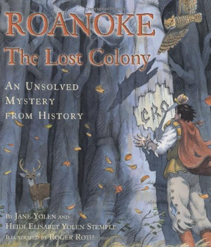 Roanoke: The Lost Colony--An Unsolved Mystery from History (9780689823213) by Stemple, Heidi E. Y.; Yolen, Jane