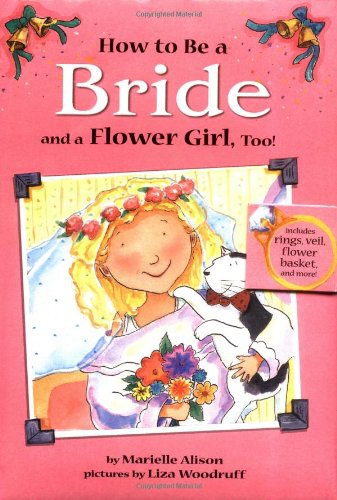 9780689823541: How to Be a Bride, and a Flower Girl, Too!