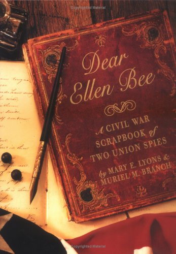 Dear Ellen Bee: A Civil War Scrapbook: Mary E. Lyons;
