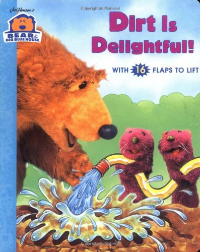 9780689823879: DIRT IS DELIGHTFUL (Bear in the Big Blue House)