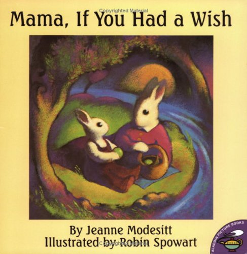 Mama, If You Had a Wish: Jeanne Modesitt; Illustrator-Robin