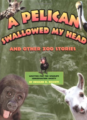 A Pelican Swallowed My Head: And Other Zoo Stories: Edward R. Ricciuti