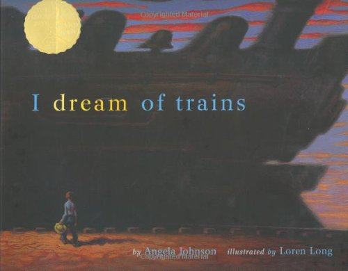 I Dream of Trains (Golden Kite Awards): Angela Johnson, Loren