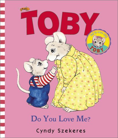 Toby: Do You Love Me? (9780689826535) by Cyndy Szekeres
