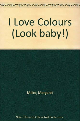 I Love Colours (Look baby!): Margaret Miller