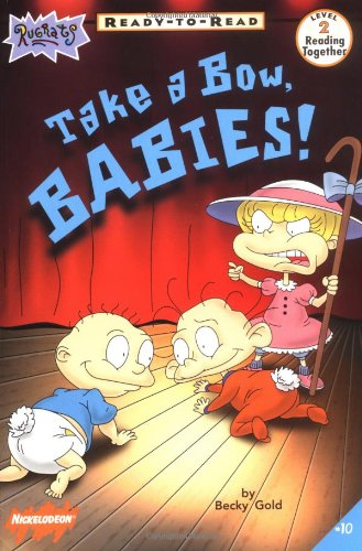 9780689828300: Take a Bow, Babies!: Level 2 (Rugrats Ready-To-Read)