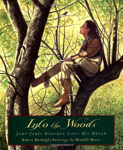 Into the woods : John James Audubon lives his dream: Burleigh, Robert