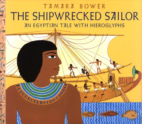 The Shipwrecked Sailor: An Egyptian Tale with: Bower, Tamara