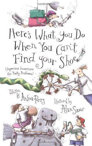 9780689830679: Here's What You Do When You Can't Find Your Shoe: (Ingenious Inventions for Pesky Problems)