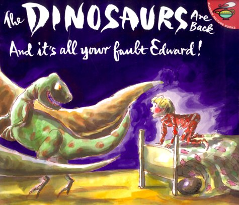 9780689832949: The Dinosaurs are Back and It's All Your Fault Edward! (Aladdin Picture Books)