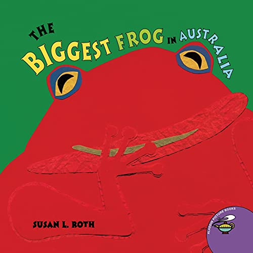 The Biggest Frog in Australia: Roth, Susan L.