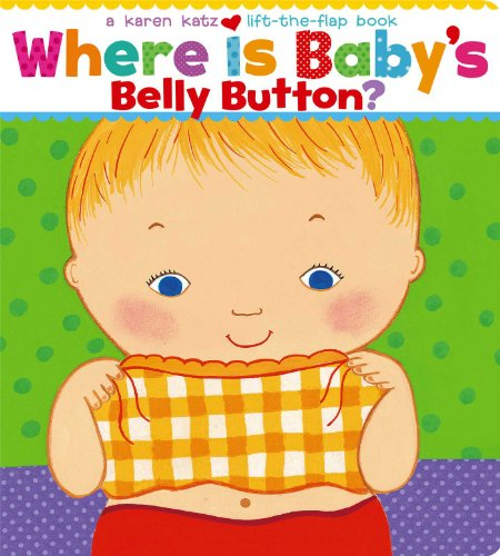 9780689835605: Where Is Baby's Belly Button? (Karen Katz Lift-the-Flap Books)