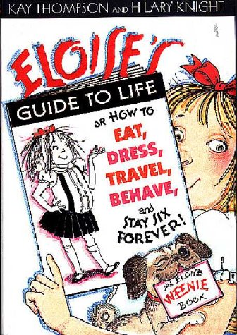 9780689836121: Eloise's Guide to Life: Or How to Eat, Dress, Travel, Behave and Stay Six Forever