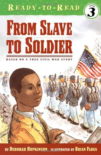 9780689839665: From Slave to Soldier: Based on a True Civil War Story