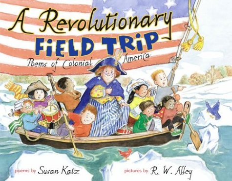 A Revolutionary Field Trip: Poems of Colonial America (0689840047) by Susan Katz; R. W. Alley