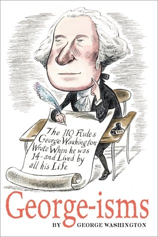 GEORGE-isms: The 110 Rules George Washington Lived: George Washington, Gary