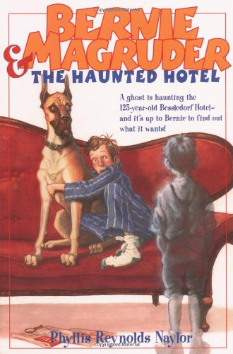 Bernie Magruder and the Haunted Hotel: Phyllis Reynolds Naylor