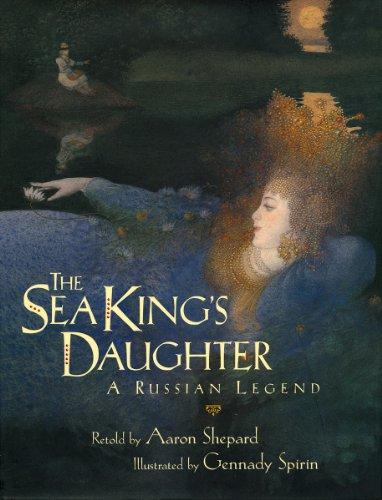 The Sea King's Daughter: A Russian Legend: Aaron Shepard; Illustrator-Gennady Spirin