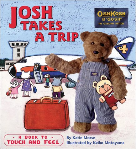 9780689843754: Josh Takes A Trip: A Book to Touch and Feel (OshKosh B'Gosh Books)