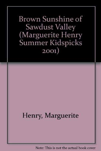 9780689845239: Brown Sunshine Of Sawdust Valley- Kidspicks 2001 (Marguerite Henry Summer Kidspicks 2001)