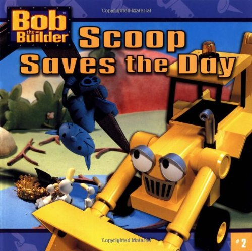 9780689845468: Scoop Saves the Day (Bob the Builder (8x8))