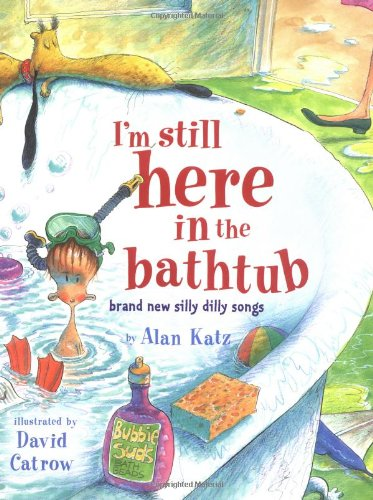 I'm Still Here in the Bathtub: Brand New Silly Dilly Songs: Katz, Alan