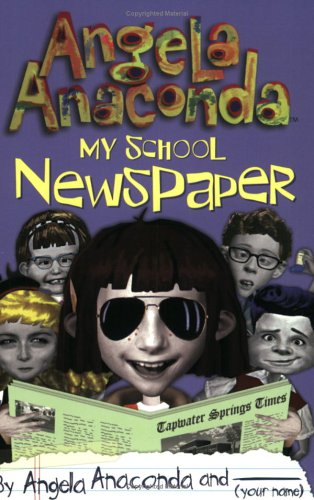 9780689845864: My School Newspaper: by Angela Anaconda and (Your name)