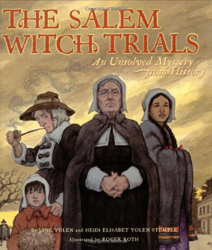 The Salem Witch Trials: An Unsolved Mystery from History (0689846207) by Yolen, Jane; Stemple, Heidi E. Y.