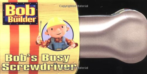 9780689849497: Bob's Busy Screwdriver (Bob the Builder)