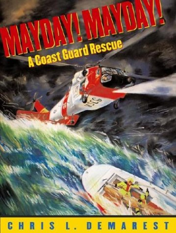 Mayday! Mayday!: A Coast Guard Rescue: Demarest, Chris L.