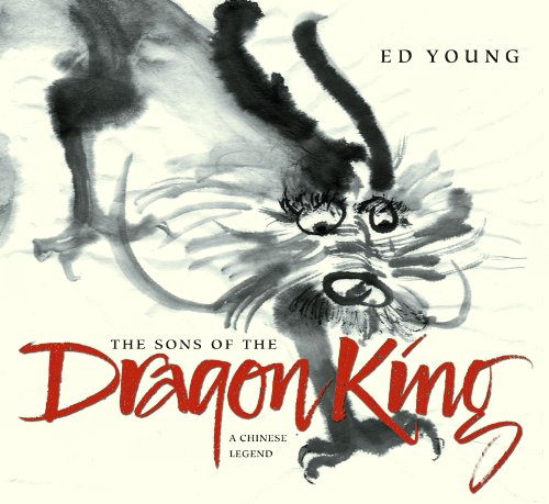 The Sons of the Dragon King: A Chinese Legend: Young, Ed; Illustrator-Ed Young