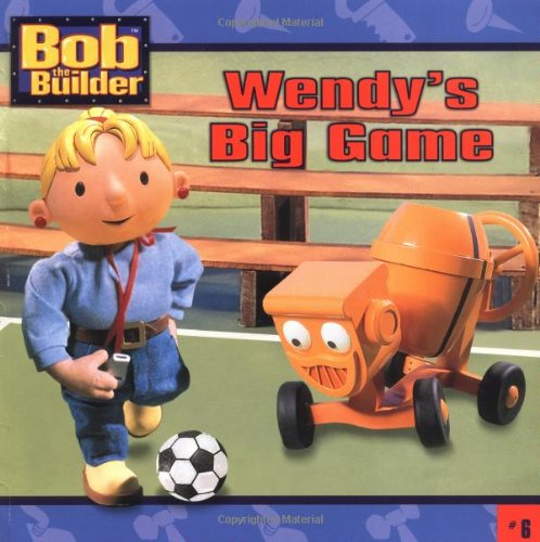 9780689854606: Wendy's Big Game (Bob the Builder #6)